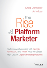 The Rise of the Platform Marketer: Performance Marketing with Google, Facebook, and Twitter, Plus the Latest High-Growth Digital Advertising Platforms Cover Image