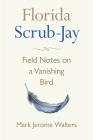 Florida Scrub-Jay: Field Notes on a Vanishing Bird Cover Image