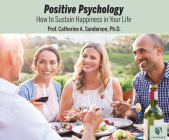 Positive Psychology: How to Sustain Happiness in Your Life Cover Image