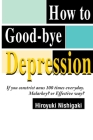 How to Good-Bye Depression: If You Constrictanus 100 Times Everyday. Malarkey?or Effective Way? Cover Image