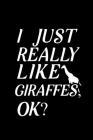I Just Really Like Giraffes, OK: Blank Lined Journal Notebook, 6