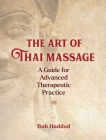 The Art of Thai Massage: A Guide for Advanced Therapeutic Practice Cover Image