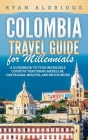 Colombia Travel Guide for Millennials: A Guidebook to this Incredible Country featuring Medellin, Cartagena, Bogota, and much more Cover Image