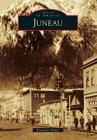 Juneau (Images of America (Arcadia Publishing)) Cover Image