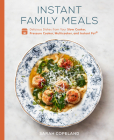 Instant Family Meals: Delicious Dishes from Your Slow Cooker, Pressure Cooker, Multicooker, and Instant Pot®: A Cookbook Cover Image