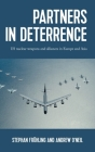 Partners in Deterrence: Us Nuclear Weapons and Alliances in Europe and Asia Cover Image