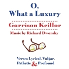 O, What a Luxury: Verses Lyrical, Vulgar, Pathetic & Profound Cover Image