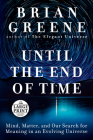Until the End of Time: Mind, Matter, and Our Search for Meaning in an Evolving Universe Cover Image