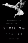 Striking Beauty: A Philosophical Look at the Asian Martial Arts Cover Image