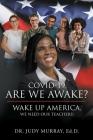 COVID-19, Are We Awake?: Wake Up America, We Need Our Teachers! Cover Image