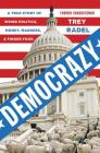 Democrazy: A True Story of Weird Politics, Money, Madness, and Finger Food Cover Image