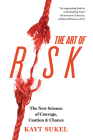 The Art of Risk: The New Science of Courage, Caution, and Chance Cover Image