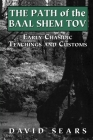 Path of the Baal Shem Tov: Early Chasidic Teachings and Customs Cover Image