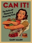 Can It!: The Perils and Pleasures of Preserving Foods Cover Image