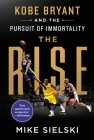 The Rise: Kobe Bryant and the Pursuit of Immortality Cover Image