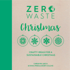 Zero Waste: Christmas: Crafty Ideas for Sustainable Christmas Solutions Cover Image