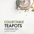 Collectable Teapots Calendar 2021: 16 Month Calendar Cover Image