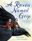 A Raven Named Grip: How a Bird Inspired Two Famous Writers, Charles Dickens and Edgar Allan Poe Cover Image