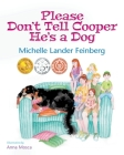 Please Don't Tell Cooper He's a Dog (Mom's Choice Award Recipient-Gold) Cover Image