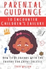 Parental Guidance to Encounter Children's Failure: How To Be Friends With The Failure For Great Success Cover Image