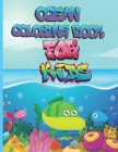 Ocean Coloring Book For Kids: An Adult Coloring Book with Cute Tropical Fish, Fun Sea Creatures, Beautiful Underwater Scenes for Relaxation (Ocean L Cover Image