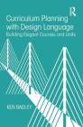 Curriculum Planning with Design Language: Building Elegant Courses and Units Cover Image