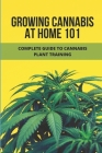 Growing Cannabis At Home 101: Complete Guide To Cannabis Plant Training: Growing Cannabis Cover Image