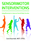 Sensorimotor Interventions: Using Movement to Improve Overall Body Function Cover Image