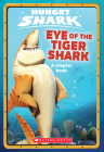 Eye of the Tiger Shark (Hungry Shark Chapter Book #2) Cover Image