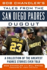 Bob Chandler's Tales from the San Diego Padres Dugout: A Collection of the Greatest Padres Stories Ever Told (Tales from the Team) Cover Image