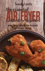 The Essential Air Fryer Cookbook for Beginners: More Than 50 Tasty And Healthy Recipes You Can Make Everyday Cover Image