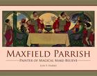 Maxfield Parrish: Painter of Magical Make-Believe Cover Image