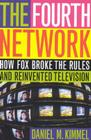 The Fourth Network: How Fox Broke the Rules and Reinvented Television Cover Image
