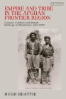 Empire and Tribe in the Afghan Frontier Region: Custom, Conflict and British Strategy in Waziristan until 1947 Cover Image
