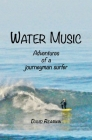 Water Music: Adventures of a journeyman surfer Cover Image