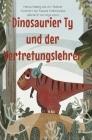 Ty, der Dinosaurier, und der Vertretungslehrer Cover Image