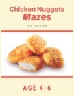 Chicken Nugget Mazes For Children Age 4-6: Mazes book - 81 Pages, Ages 4 to 6, Patience, Focus, Attention to Detail, and Problem-Solving Cover Image