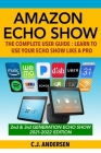Amazon Echo Show - The Complete User Guide: Learn to Use Your Echo Show Like A Pro Cover Image