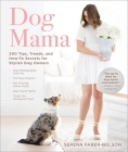 Dog Mama: 200 Tips, Trends, and How-To Secrets for Stylish Dog Owners Cover Image