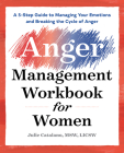 The Anger Management Workbook for Women: A 5-Step Guide to Managing Your Emotions and Breaking the Cycle of Anger Cover Image