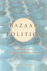 Bazaar Politics: Power and Pottery in an Afghan Market Town (Stanford Studies in Middle Eastern and Islamic Societies and) Cover Image