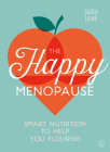 The Happy Menopause: Smart Nutrition to Help You Flourish Cover Image