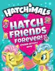 Hatch Friends Forever!: Sticker Activity Book (Hatchimals) Cover Image