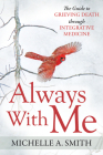 Always with Me: The Guide to Grieving Death Through Integrative Medicine Cover Image