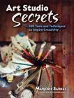 Art Studio Secrets: More Than 300 Tools and Techniques to Inspire Creativity (Dover Art Instruction) Cover Image