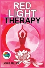 Red Light Therapy: The Ultimate Guide. How to Use Red and Near-Infrared Light Therapy for Anti-Aging, Fat Loss, Muscle Gain, Performance Cover Image