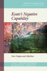 Keats's Negative Capability: New Origins and Afterlives (Romantic Reconfigurations Studies in Literature and Culture) Cover Image