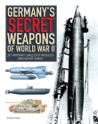 Germany's Secret Weapons of World War II: Jet Aircraft, Ballistic Missiles and Super Tanks Cover Image