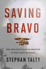 Saving Bravo: The Greatest Rescue Mission in Navy SEAL History Cover Image