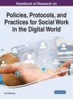Handbook of Research on Policies, Protocols, and Practices for Social Work in the Digital World Cover Image